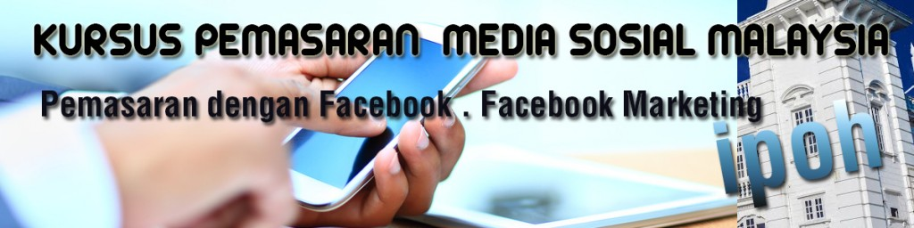 kusus pemasaran facebook marketing training course malaysia 2017