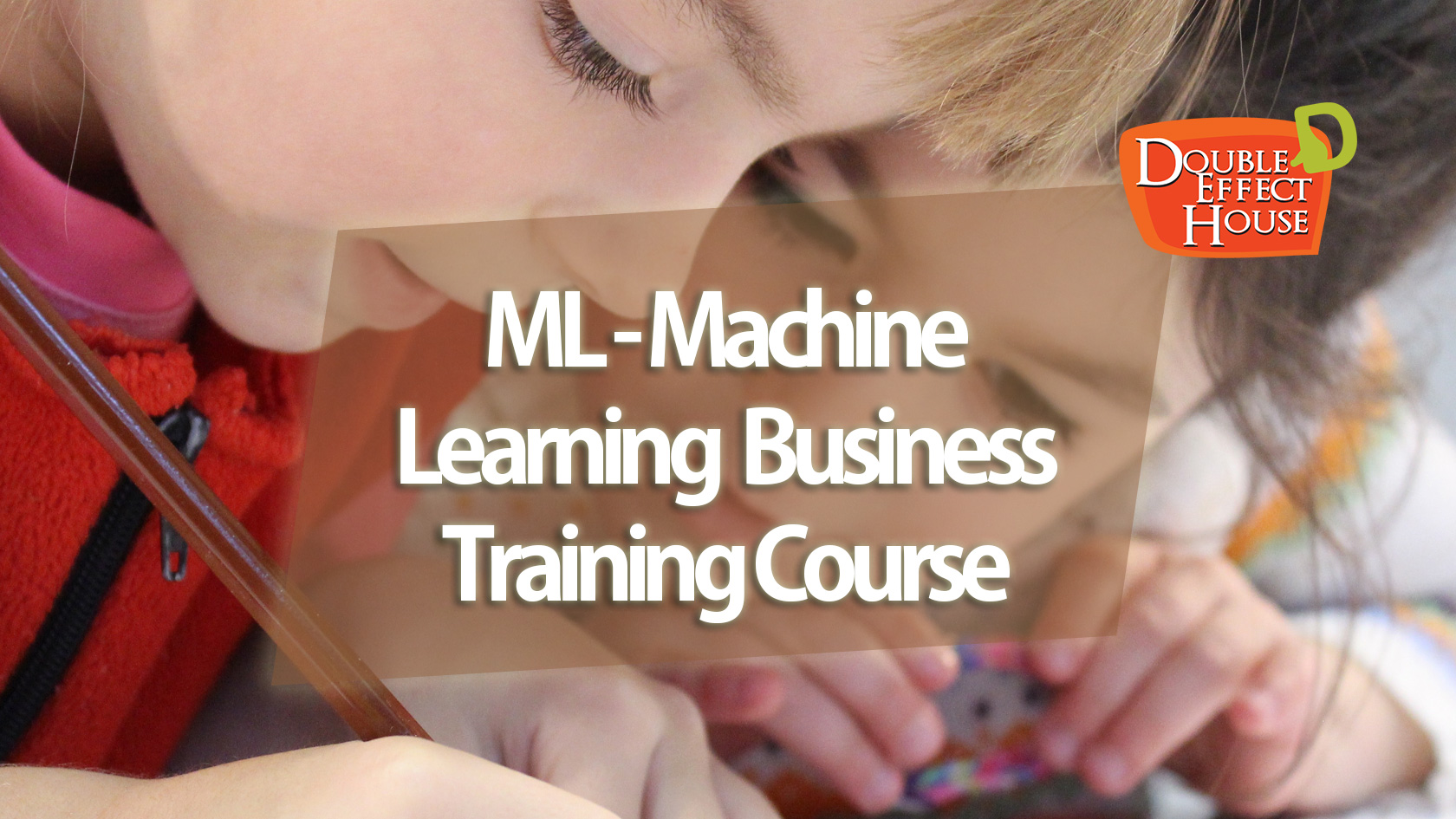 ML - Machine  Learning  Business Training Course
